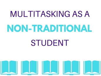 Copy of MULTITASKING AS A NON-TRADITIONAL STUDENT